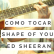 Como tocar Shape of You - Ed Sheeran. Tutorial y acordes
