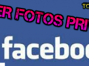 Ver fotos Privadas de facebook sin ser amigo y like 2017